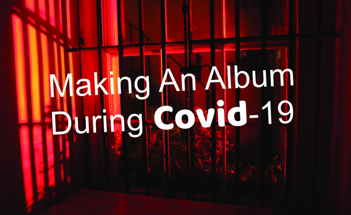 Making An Album during Covid - 19